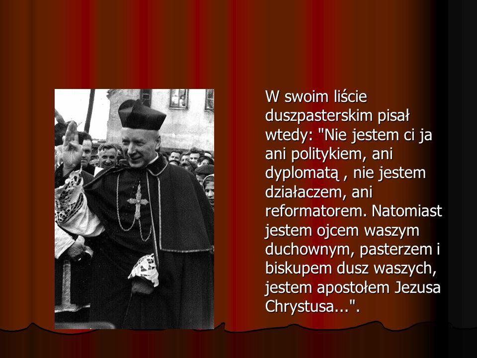 W swoim liście duszpasterskim pisał wtedy: Nie jestem ci ja ani politykiem, ani dyplomatą, nie jestem działaczem, ani reformatorem.