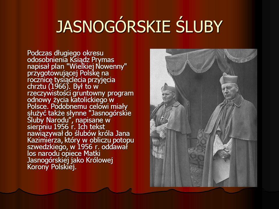 JASNOGÓRSKIE ŚLUBY Podczas długiego okresu odosobnienia Ksiądz Prymas napisał plan Wielkiej Nowenny przygotowującej Polskę na rocznicę tysiąclecia przyjęcia chrztu (1966).