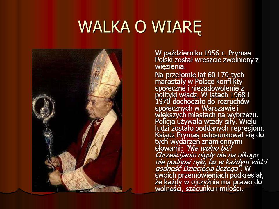 WALKA O WIARĘ W październiku 1956 r.Prymas Polski został wreszcie zwolniony z więzienia.
