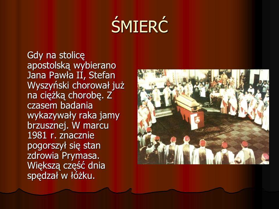 ŚMIERĆ Gdy na stolicę apostolską wybierano Jana Pawła II, Stefan Wyszyński chorował już na ciężką chorobę.