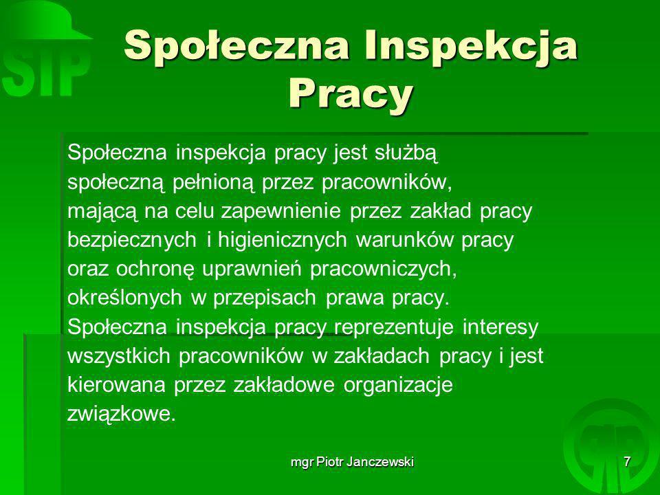 mgr Piotr Janczewski18 Współpraca z PIS i UDT obowiązane są udzielać społecznej inspekcji pracy pomocy w wykonywaniu jej zadań.