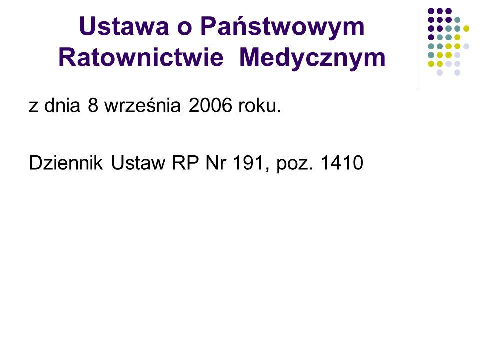 Ustawa o Państwowym Ratownictwie Medycznym z dnia 8 września 2006 roku. Dziennik Ustaw RP Nr 191, poz. 1410