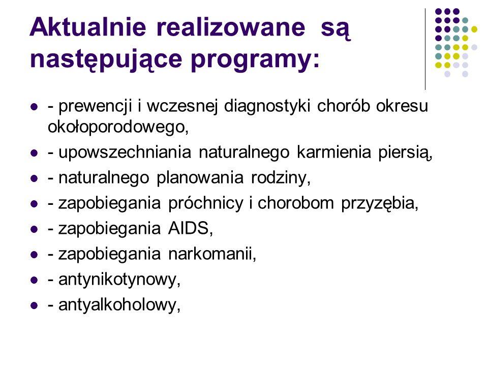 Aktualnie realizowane są następujące programy: - prewencji i wczesnej diagnostyki chorób okresu okołoporodowego, - upowszechniania naturalnego karmien