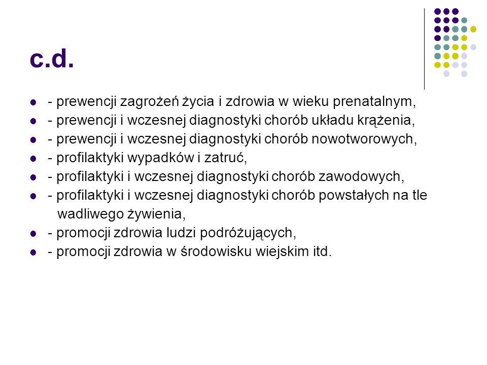 c.d. - prewencji zagrożeń życia i zdrowia w wieku prenatalnym, - prewencji i wczesnej diagnostyki chorób układu krążenia, - prewencji i wczesnej diagn