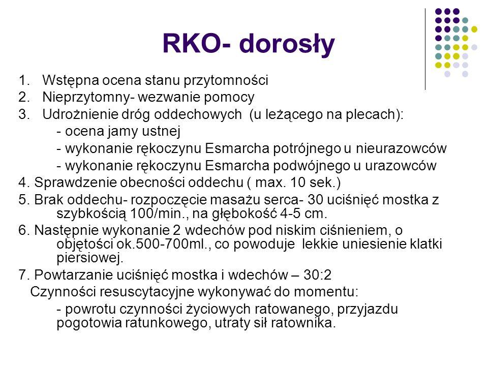 RKO- dorosły 1. Wstępna ocena stanu przytomności 2. Nieprzytomny- wezwanie pomocy 3. Udrożnienie dróg oddechowych (u leżącego na plecach): - ocena jam