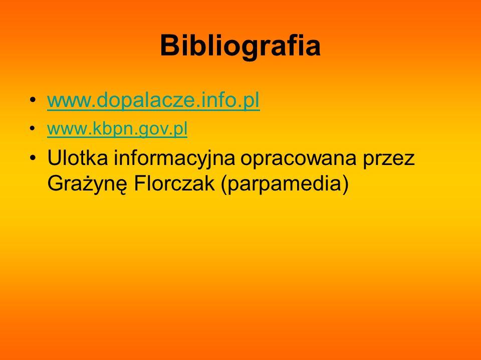 Bibliografia www.dopalacze.info.pl www.kbpn.gov.pl Ulotka informacyjna opracowana przez Grażynę Florczak (parpamedia)