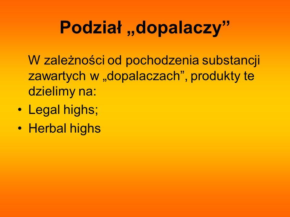 Podział dopalaczy W zależności od pochodzenia substancji zawartych w dopalaczach, produkty te dzielimy na: Legal highs; Herbal highs