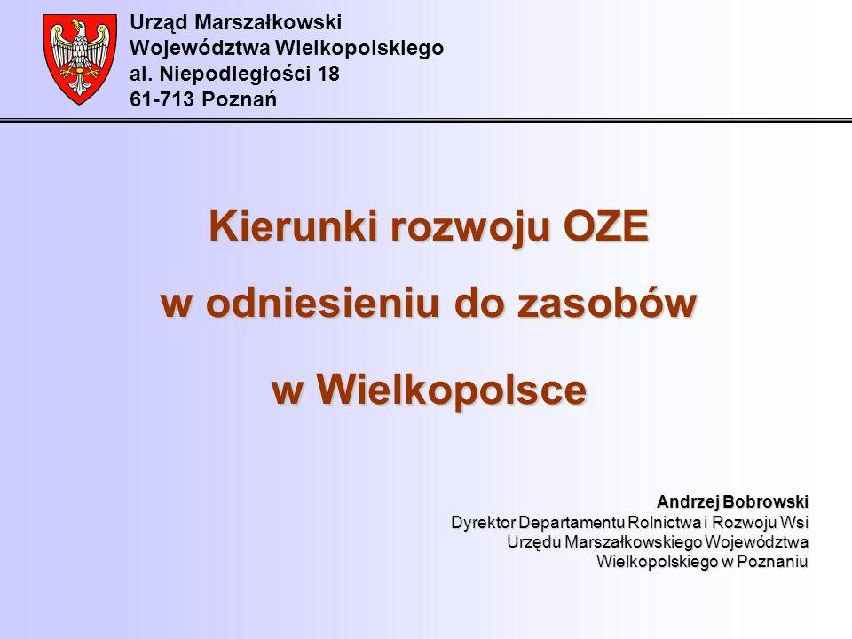 Urząd Marszałkowski Województwa Wielkopolskiego al. Niepodległości 18 61-713 Poznań Kierunki rozwoju OZE w odniesieniu do zasobów w Wielkopolsce Andrz