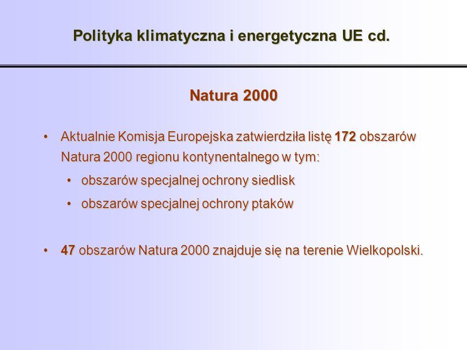 Polityka klimatyczna i energetyczna UE cd. Natura 2000 Aktualnie Komisja Europejska zatwierdziła listę 172 obszarów Natura 2000 regionu kontynentalneg