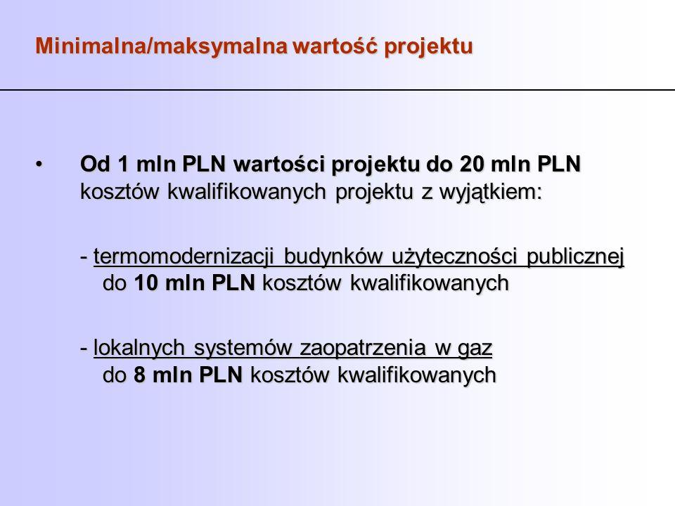 Minimalna/maksymalna wartość projektu Od 1 mln PLN wartości projektu do 20 mln PLN kosztów kwalifikowanych projektu z wyjątkiem:Od 1 mln PLN wartości