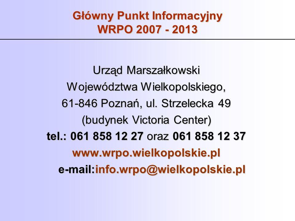 Główny Punkt Informacyjny WRPO 2007 - 2013 Urząd Marszałkowski Województwa Wielkopolskiego, 61-846 Poznań, ul. Strzelecka 49 (budynek Victoria Center)