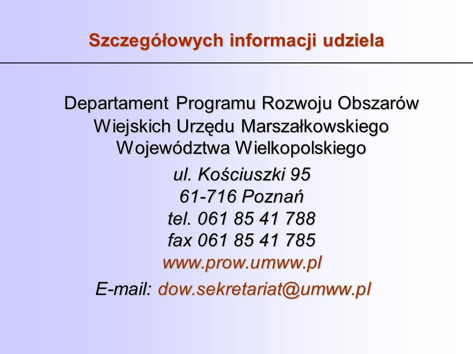 Szczegółowych informacji udziela Departament Programu Rozwoju Obszarów Wiejskich Urzędu Marszałkowskiego Województwa Wielkopolskiego ul. Kościuszki 95