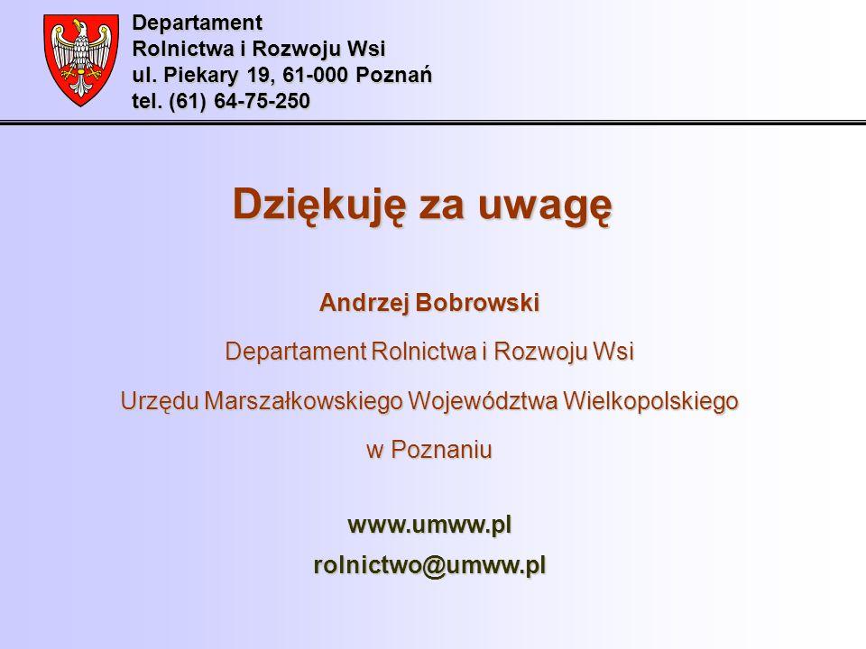 Dziękuję za uwagę Andrzej Bobrowski Departament Rolnictwa i Rozwoju Wsi Urzędu Marszałkowskiego Województwa Wielkopolskiego w Poznaniu www.umww.plroln