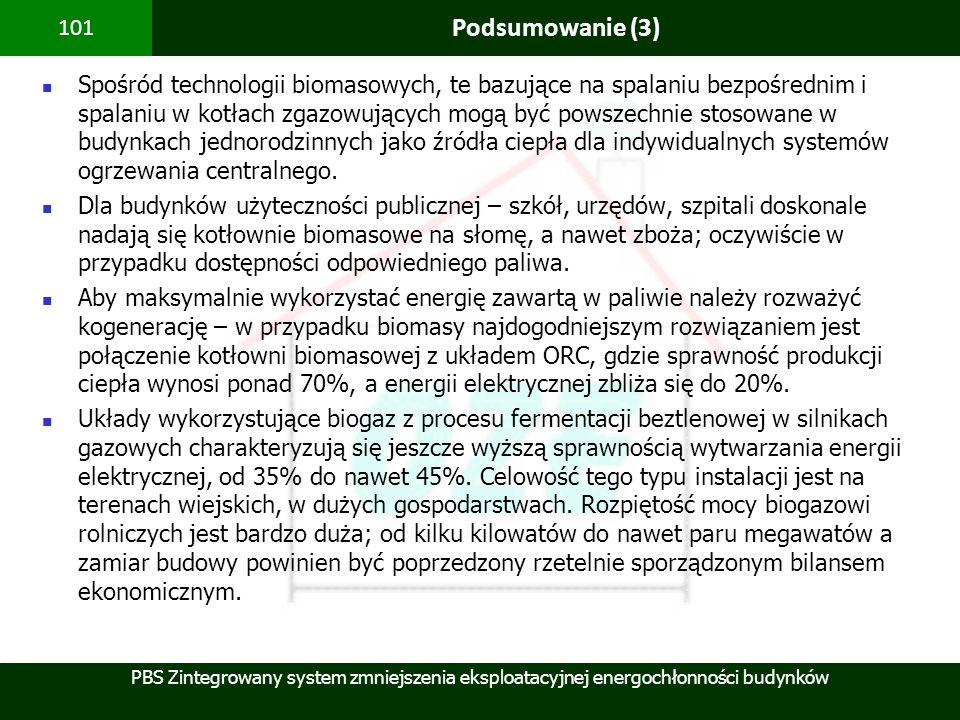 PBS Zintegrowany system zmniejszenia eksploatacyjnej energochłonności budynków 101 Podsumowanie (3) Spośród technologii biomasowych, te bazujące na sp