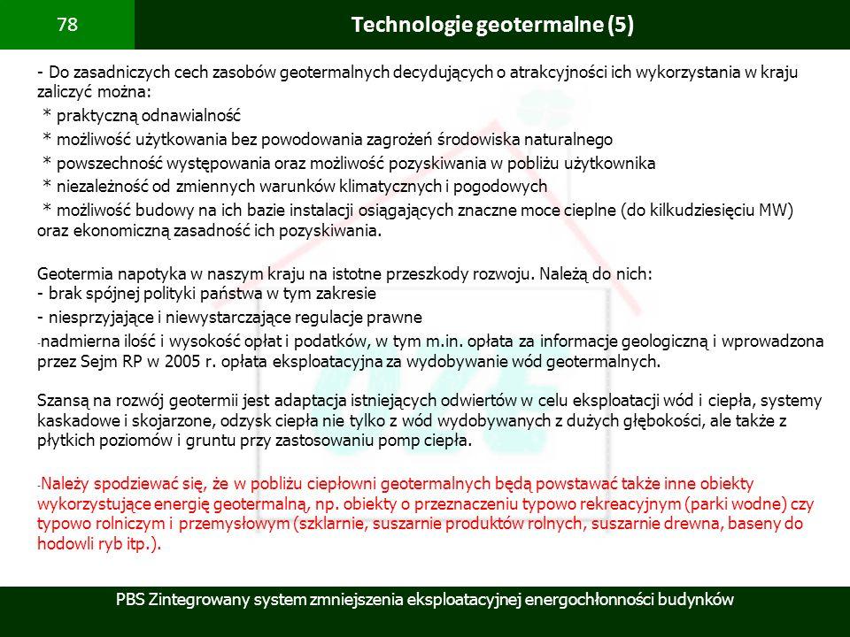 PBS Zintegrowany system zmniejszenia eksploatacyjnej energochłonności budynków 78 Technologie geotermalne (5) - Do zasadniczych cech zasobów geotermal