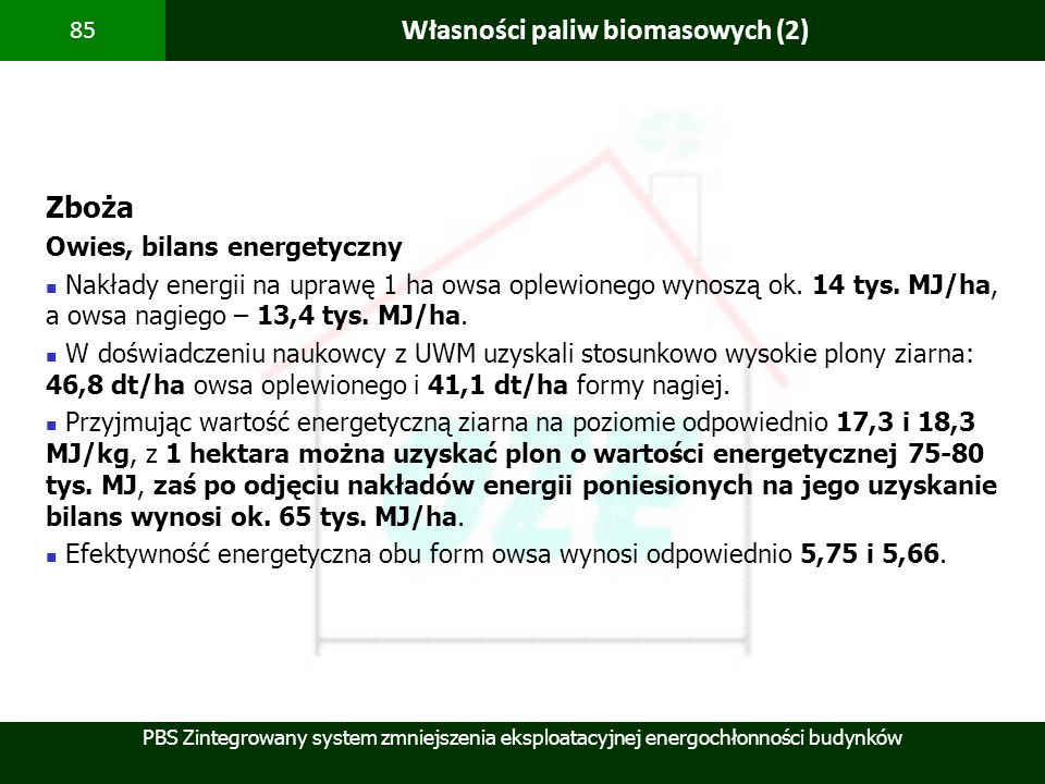 PBS Zintegrowany system zmniejszenia eksploatacyjnej energochłonności budynków 85 Własności paliw biomasowych (2) Zboża Owies, bilans energetyczny Nak