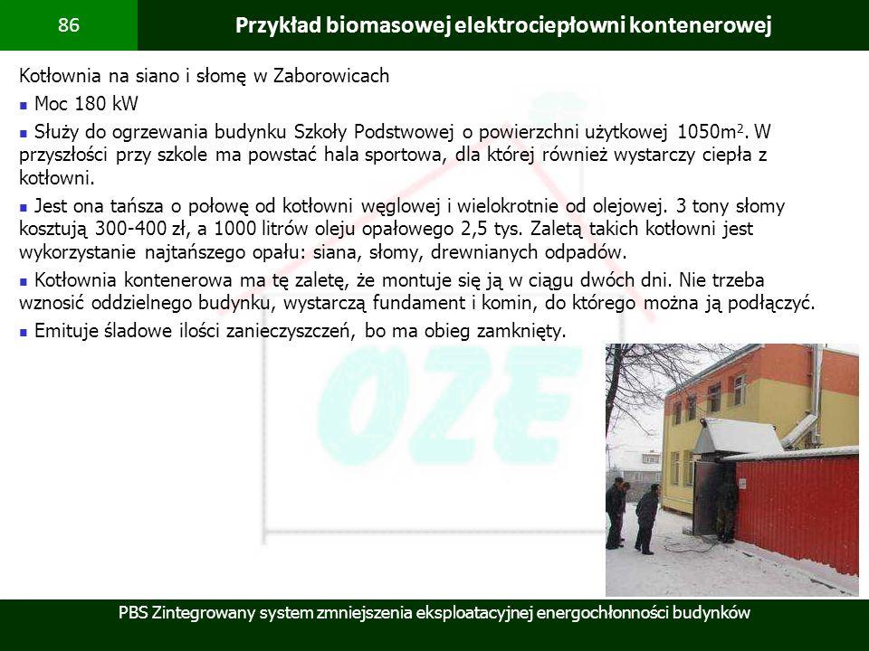 PBS Zintegrowany system zmniejszenia eksploatacyjnej energochłonności budynków 86 Przykład biomasowej elektrociepłowni kontenerowej Kotłownia na siano