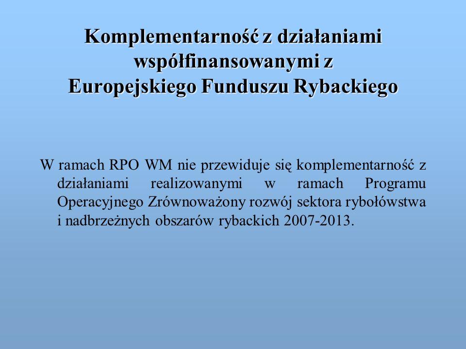 Komplementarność z działaniami współfinansowanymi z Europejskiego Funduszu Rybackiego W ramach RPO WM nie przewiduje się komplementarność z działaniam