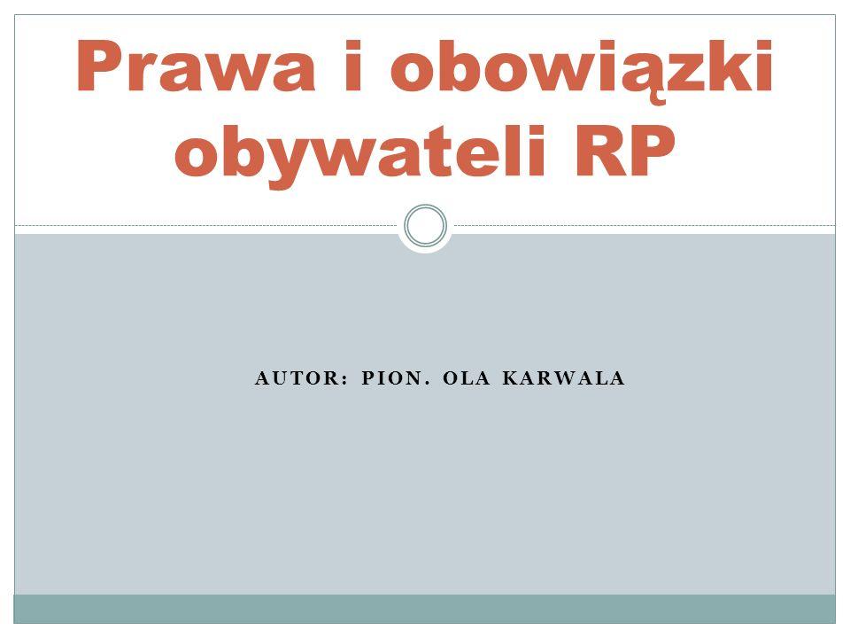 AUTOR: PION. OLA KARWALA Prawa i obowiązki obywateli RP
