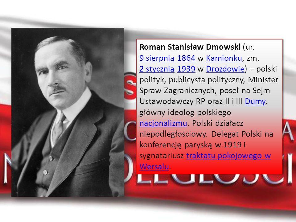 Roman Stanisław Dmowski (ur. 9 sierpnia 1864 w Kamionku, zm. 2 stycznia 1939 w Drozdowie) – polski polityk, publicysta polityczny, Minister Spraw Zagr