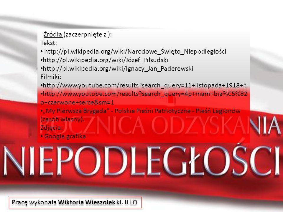 Źródła (zaczerpnięte z ): Tekst: http://pl.wikipedia.org/wiki/Narodowe_Święto_Niepodległości http://pl.wikipedia.org/wiki/Józef_Piłsudski http://pl.wi