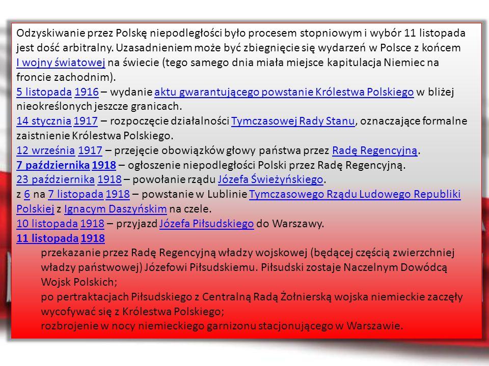 12 listopada12 listopada 1918 - Rada Regencyjna powierza Józefowi Piłsudskiemu misję stworzenia rządu narodowego.1918Rada Regencyjna 14 listopada14 listopada 1918 – rozwiązanie się Rady Regencyjnej i przekazanie zwierzchniej władzy państwowej w ręce Józefa Piłsudskiego.