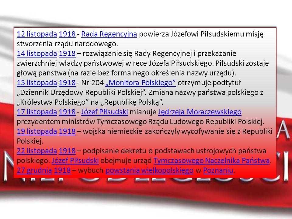 12 listopada12 listopada 1918 - Rada Regencyjna powierza Józefowi Piłsudskiemu misję stworzenia rządu narodowego.1918Rada Regencyjna 14 listopada14 li