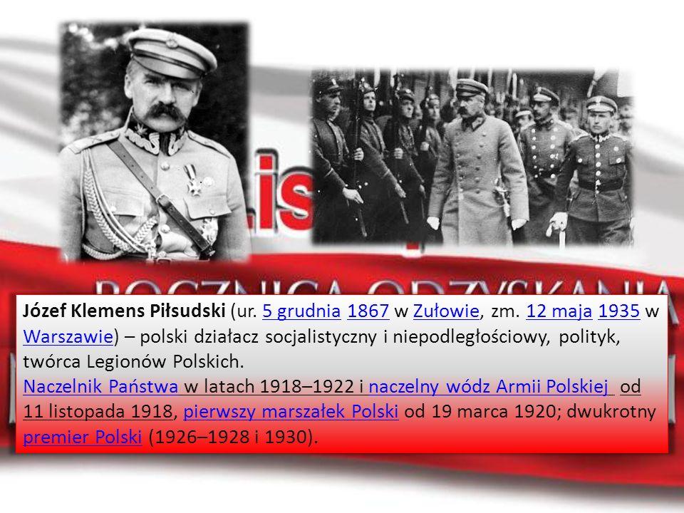 Józef Klemens Piłsudski (ur. 5 grudnia 1867 w Zułowie, zm. 12 maja 1935 w Warszawie) – polski działacz socjalistyczny i niepodległościowy, polityk, tw