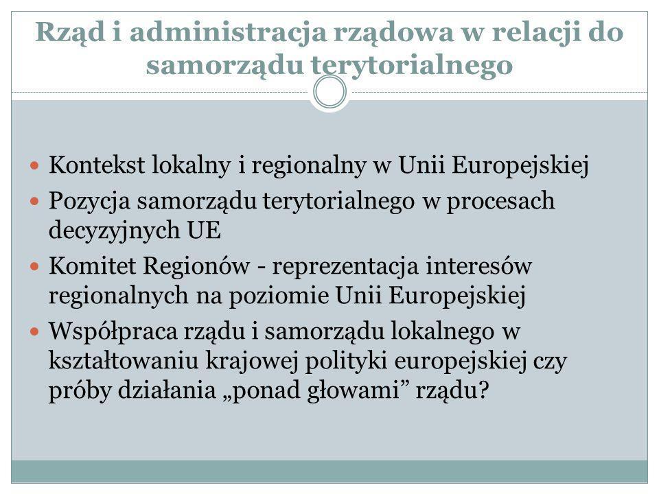 Rząd i administracja rządowa w relacji do samorządu terytorialnego Kontekst lokalny i regionalny w Unii Europejskiej Pozycja samorządu terytorialnego