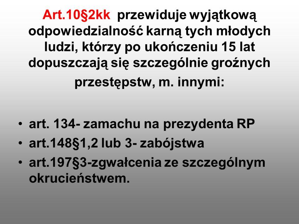 Art.10§2kk przewiduje wyjątkową odpowiedzialność karną tych młodych ludzi, którzy po ukończeniu 15 lat dopuszczają się szczególnie groźnych przestępst