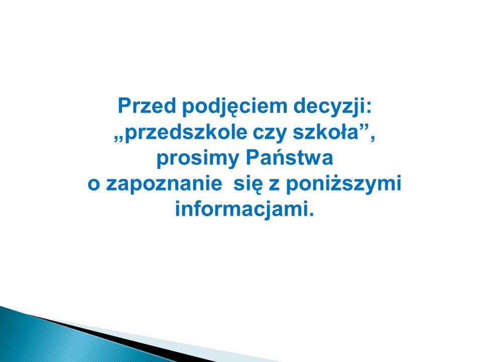 Przed podjęciem decyzji: przedszkole czy szkoła, prosimy Państwa o zapoznanie się z poniższymi informacjami.