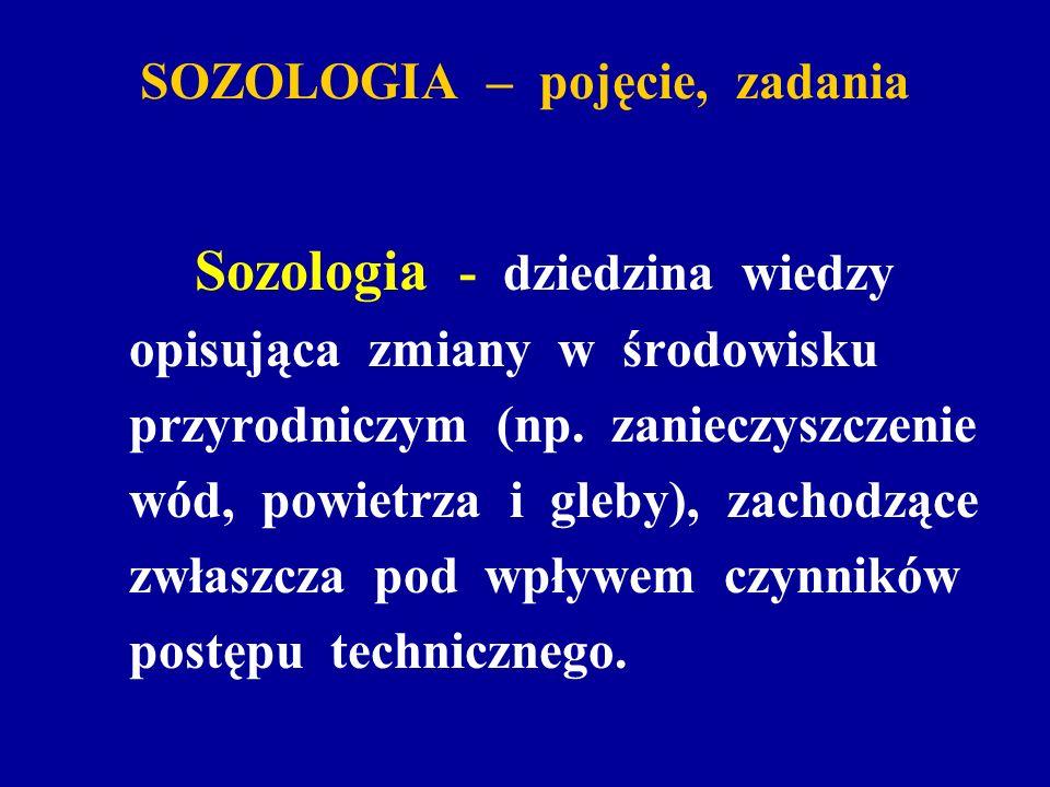SOZOLOGIA – pojęcie, zadania Sozologia - dziedzina wiedzy opisująca zmiany w środowisku przyrodniczym (np. zanieczyszczenie wód, powietrza i gleby), z