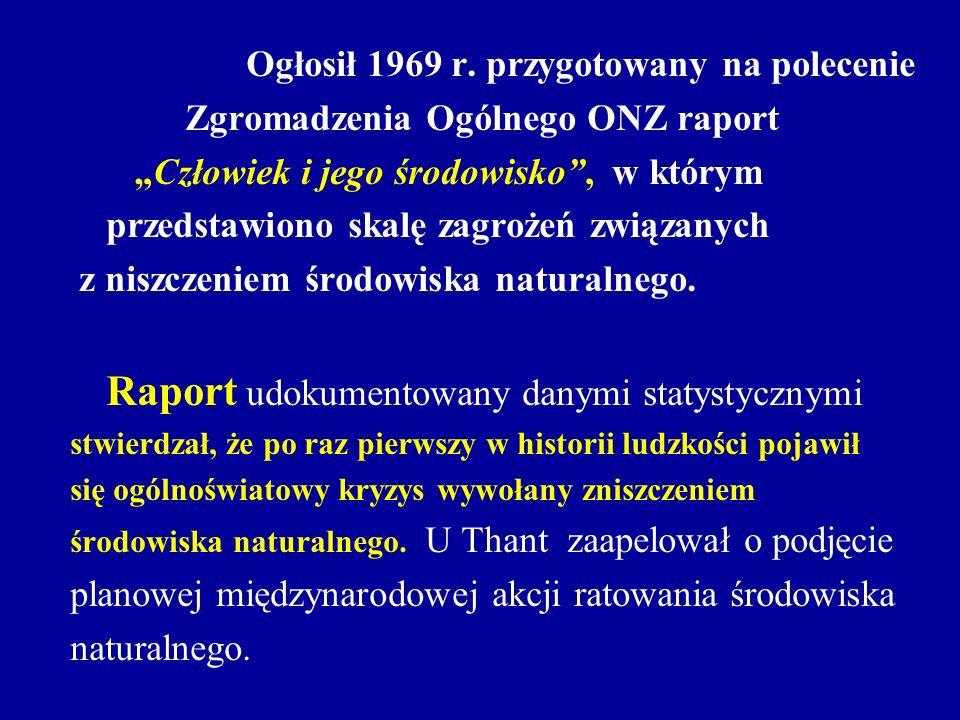 Ogłosił 1969 r. przygotowany na polecenie Zgromadzenia Ogólnego ONZ raport Człowiek i jego środowisko, w którym przedstawiono skalę zagrożeń związanyc