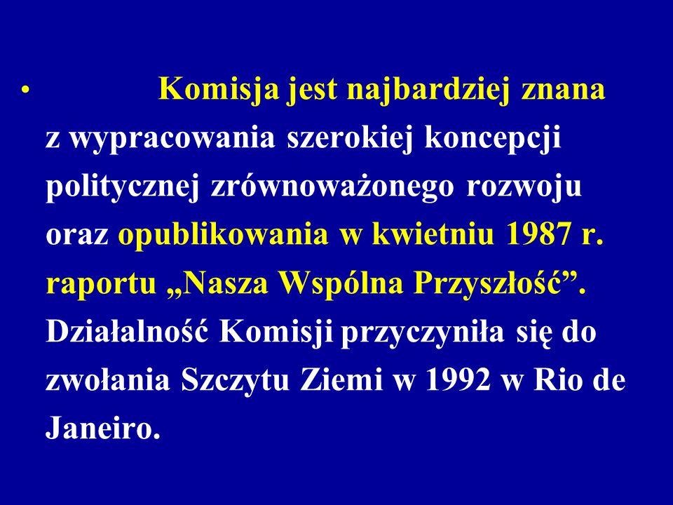 Komisja jest najbardziej znana z wypracowania szerokiej koncepcji politycznej zrównoważonego rozwoju oraz opublikowania w kwietniu 1987 r. raportu Nas