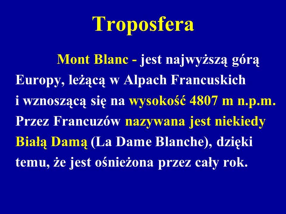 Troposfera Mont Blanc - jest najwyższą górą Europy, leżącą w Alpach Francuskich i wznoszącą się na wysokość 4807 m n.p.m. Przez Francuzów nazywana jes