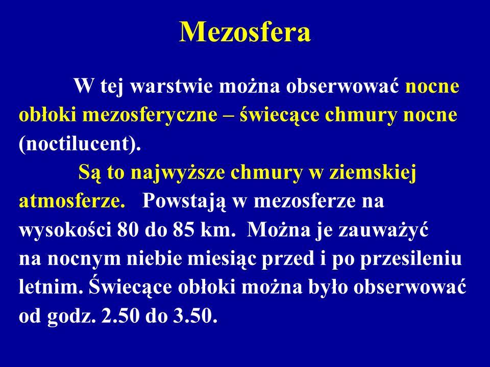 Mezosfera W tej warstwie można obserwować nocne obłoki mezosferyczne – świecące chmury nocne (noctilucent). Są to najwyższe chmury w ziemskiej atmosfe