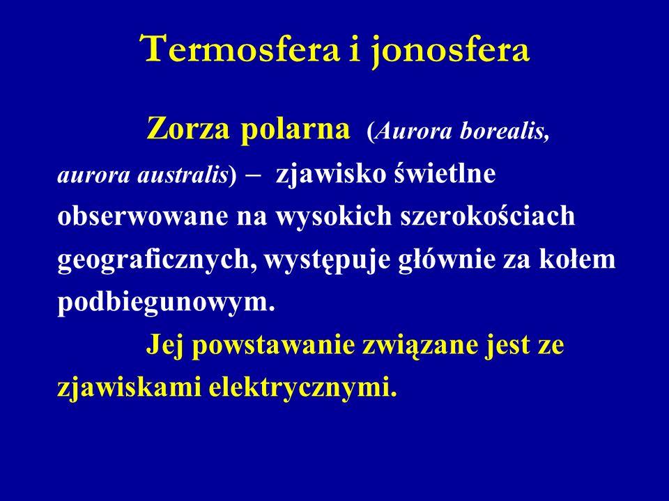 Termosfera i jonosfera Zorza polarna (Aurora borealis, aurora australis) – zjawisko świetlne obserwowane na wysokich szerokościach geograficznych, wys