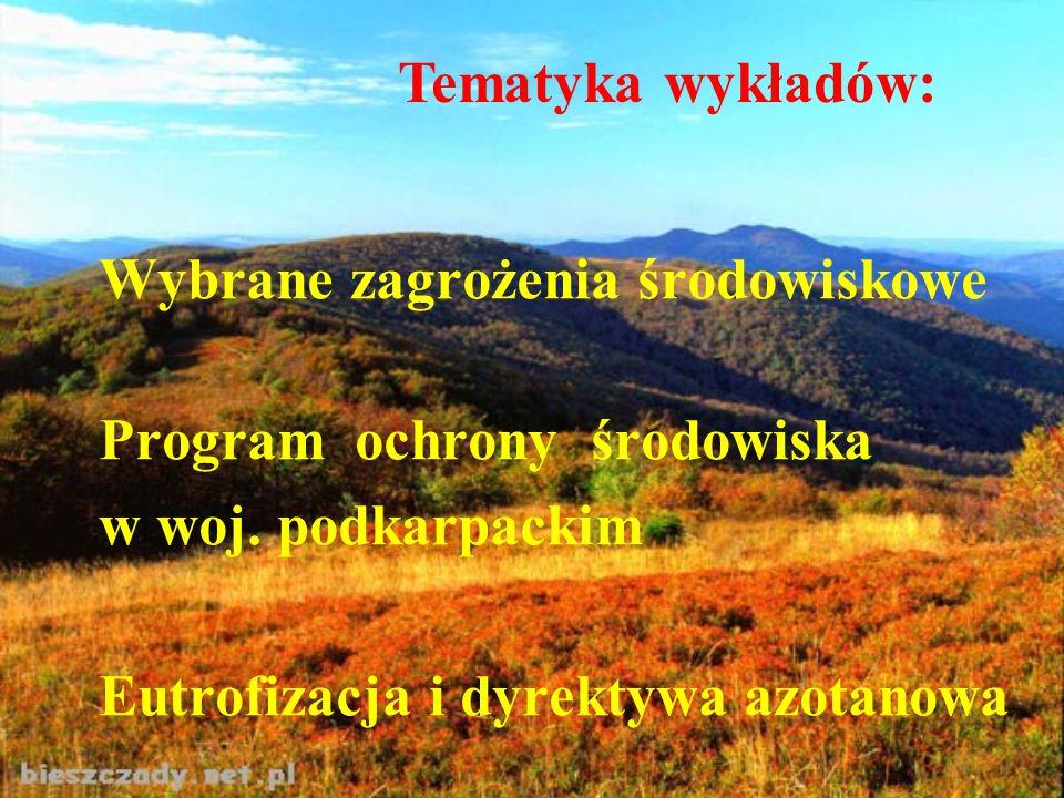 Wybrane zagrożenia środowiskowe Program ochrony środowiska w woj. podkarpackim Eutrofizacja i dyrektywa azotanowa Tematyka wykładów: