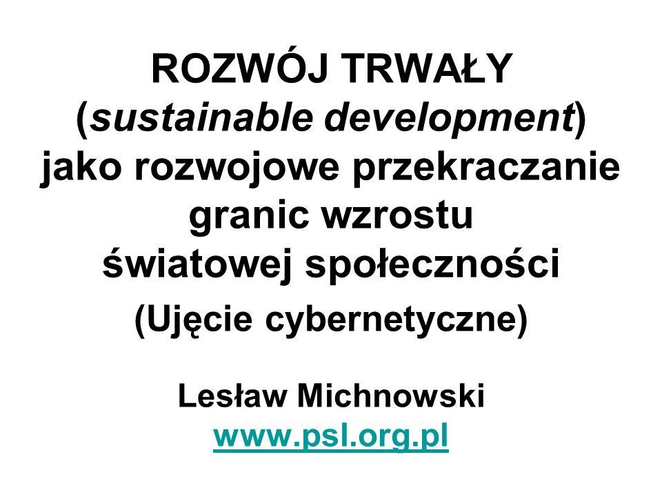 ROZWÓJ TRWAŁY (sustainable development) jako rozwojowe przekraczanie granic wzrostu światowej społeczności (Ujęcie cybernetyczne) Lesław Michnowski ww