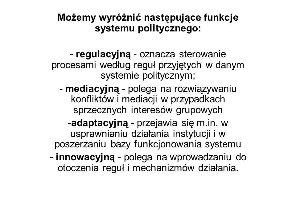 Możemy wyróżnić następujące funkcje systemu politycznego: - regulacyjną - oznacza sterowanie procesami według reguł przyjętych w danym systemie polity