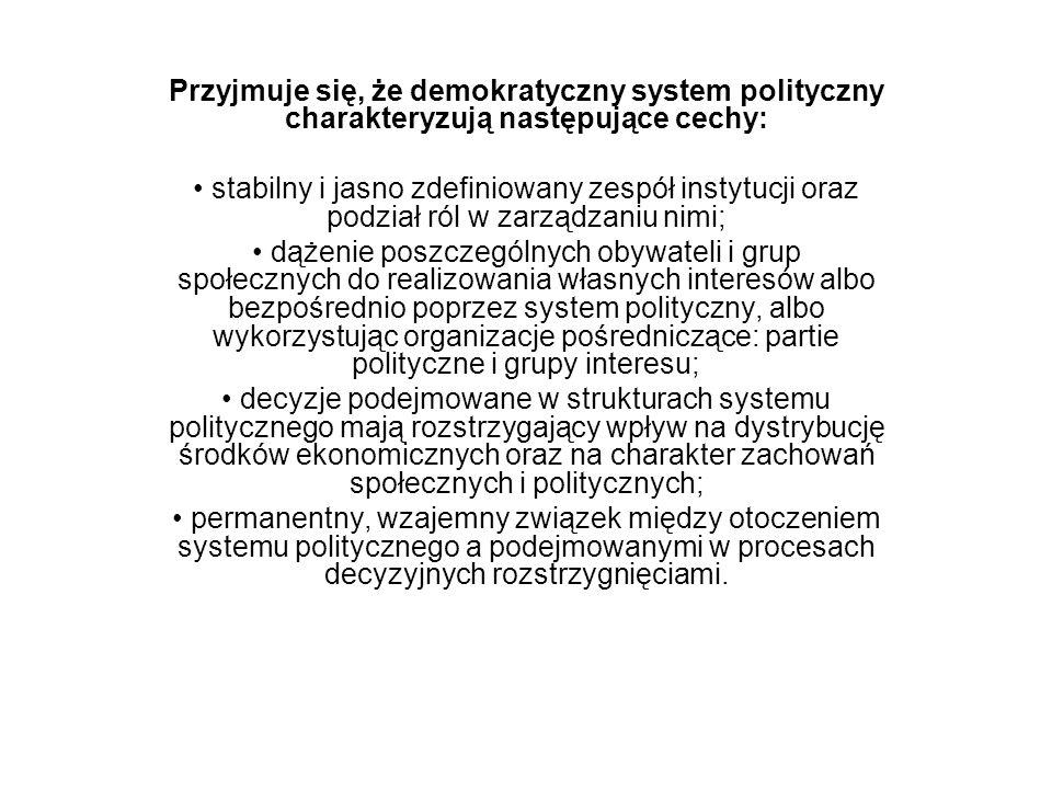 Przyjmuje się, że demokratyczny system polityczny charakteryzują następujące cechy: stabilny i jasno zdefiniowany zespół instytucji oraz podział ról w