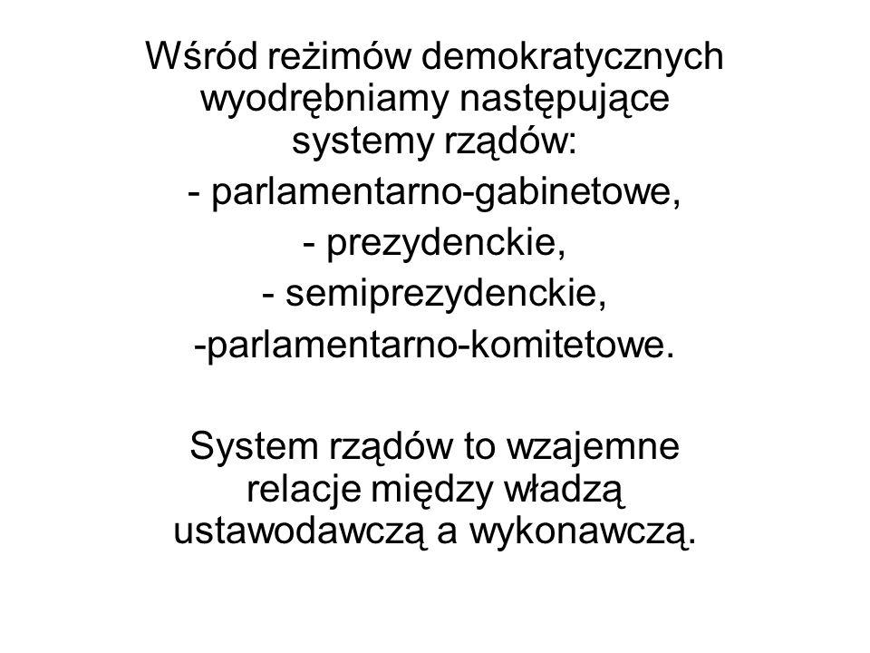 Wśród reżimów demokratycznych wyodrębniamy następujące systemy rządów: - parlamentarno-gabinetowe, - prezydenckie, - semiprezydenckie, -parlamentarno-