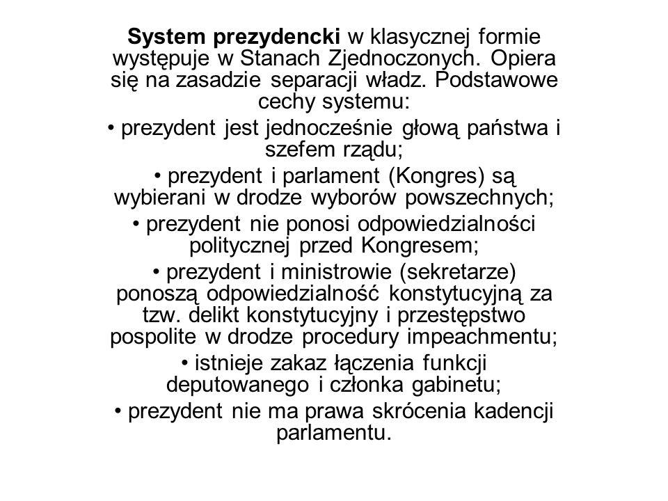 System prezydencki w klasycznej formie występuje w Stanach Zjednoczonych. Opiera się na zasadzie separacji władz. Podstawowe cechy systemu: prezydent