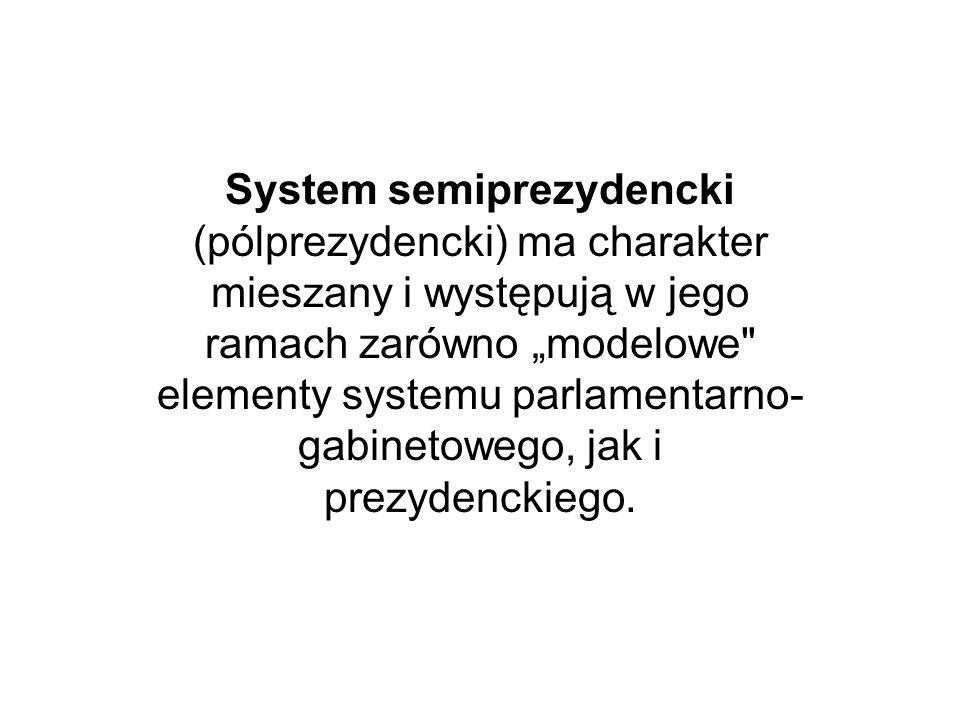System semiprezydencki (pólprezydencki) ma charakter mieszany i występują w jego ramach zarówno modelowe