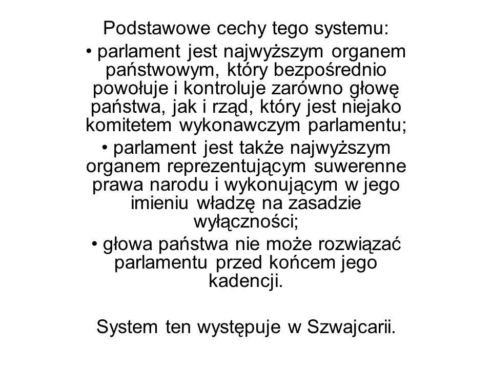 Podstawowe cechy tego systemu: parlament jest najwyższym organem państwowym, który bezpośrednio powołuje i kontroluje zarówno głowę państwa, jak i rzą