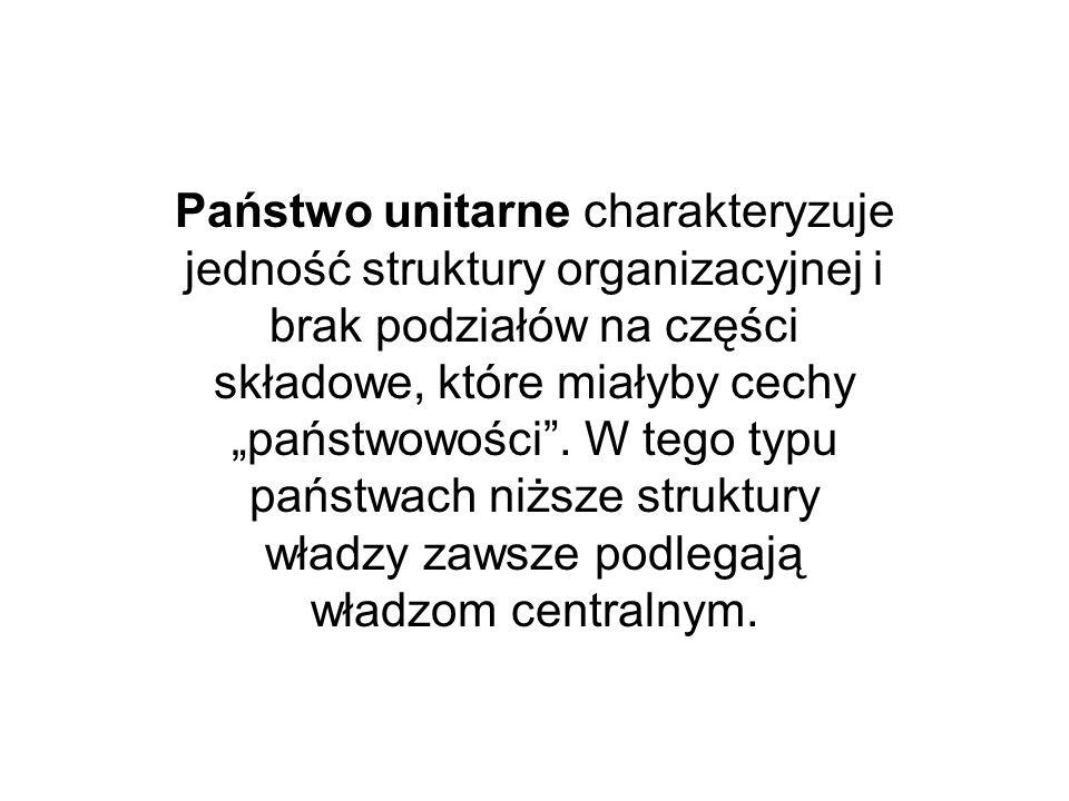 Państwo unitarne charakteryzuje jedność struktury organizacyjnej i brak podziałów na części składowe, które miałyby cechy państwowości. W tego typu pa