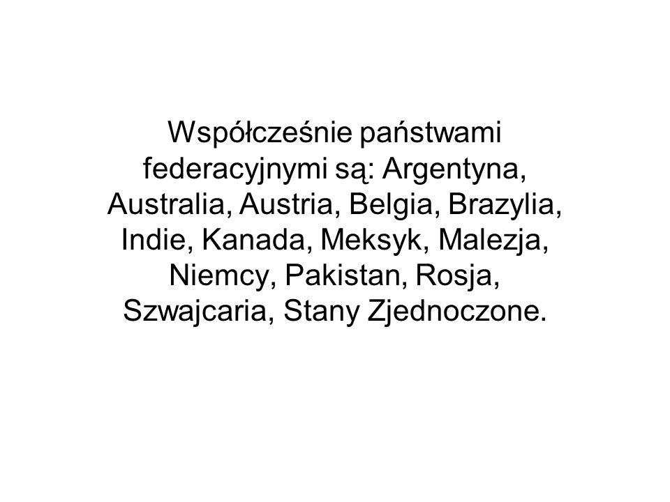 Współcześnie państwami federacyjnymi są: Argentyna, Australia, Austria, Belgia, Brazylia, Indie, Kanada, Meksyk, Malezja, Niemcy, Pakistan, Rosja, Szw