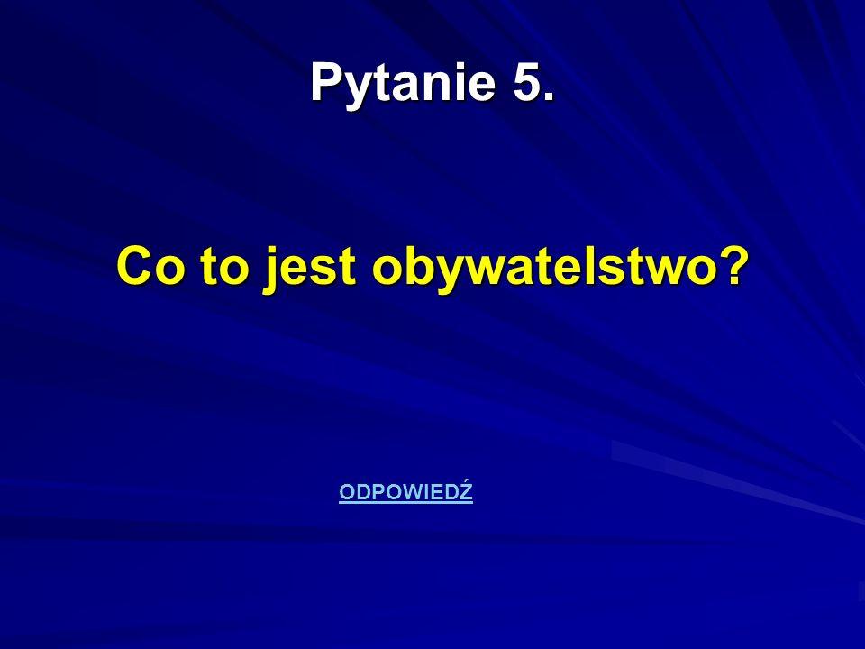 Pytanie 5. Co to jest obywatelstwo? ODPOWIEDŹ