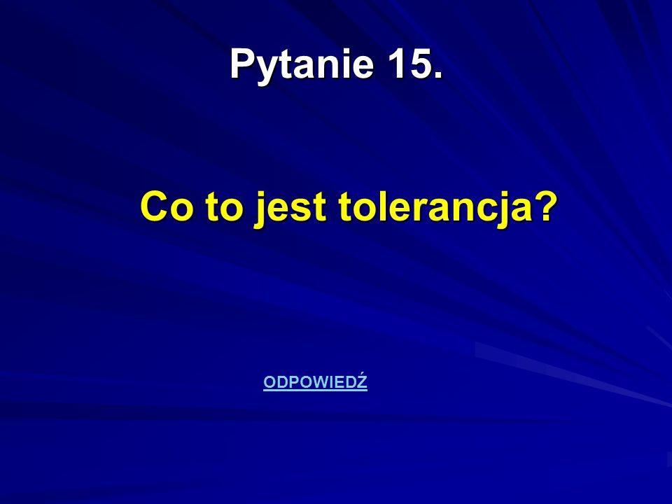 Pytanie 15. Co to jest tolerancja? ODPOWIEDŹ