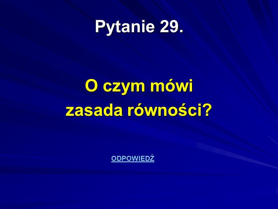 Pytanie 29. O czym mówi zasada równości? ODPOWIEDŹ